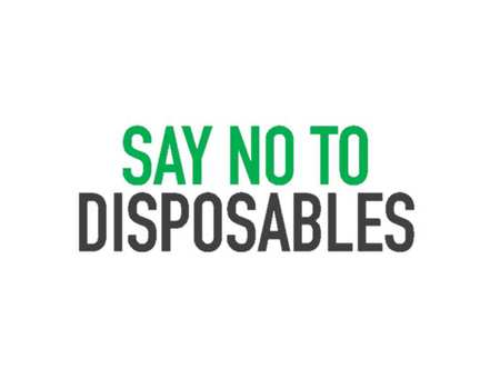 Say No to Disposables