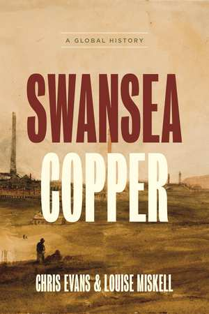 Swansea Copper: A Global History by Prof Chris Evans
